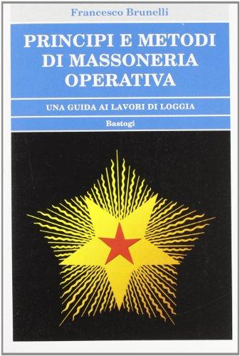 Principi e Metodi di Massoneria Operativa.: Brunelli,Francesco.
