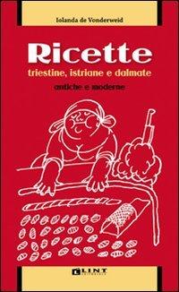 Ricette triestine, istriane e dalmate antiche e: Iolanda De Vonderweid