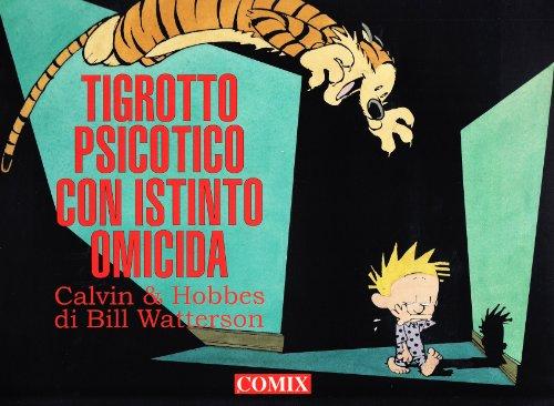 Tigrotto psicotico con istinto omicida. Calvin &: Bill Watterson