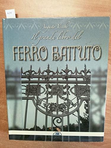 Il Grande Libro Del Ferro Battuto.: Augusto Vecchi