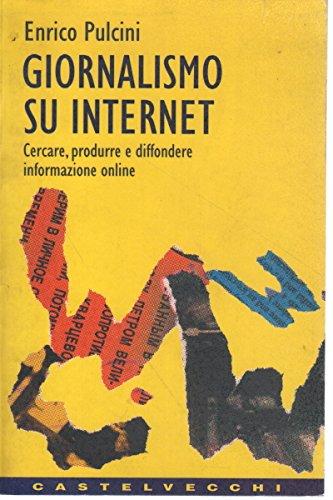 Giornalismo su Internet. Cercare, produrre e diffondere informazione on line.: Pulcini, Enrico