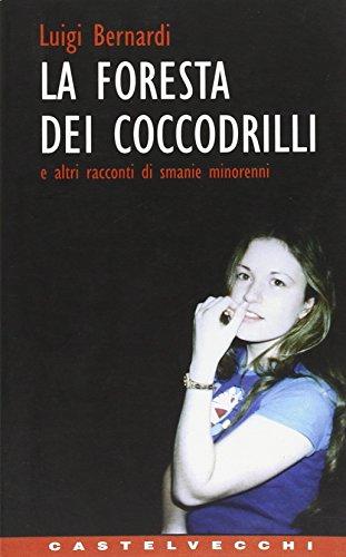 La Foresta dei Coccodrilli: E altri racconti di smanie minorenni (Contatti) (Italian Edition) (8882100820) by Luigi Bernardi
