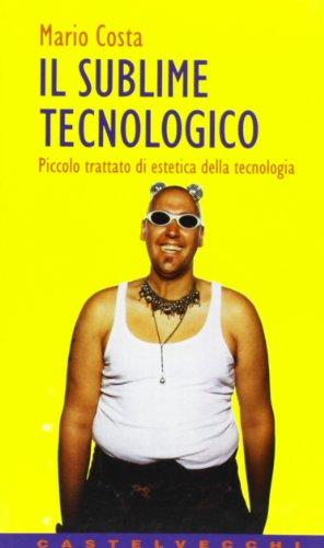 9788882101015: Il sublime tecnologico: Piccolo trattato di estetica della tecnologia : nuova edizione accresciuta (Contatti) (Italian Edition)