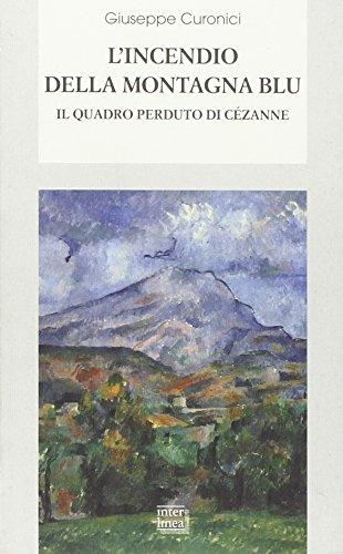 L'incendio della montagna blu. Il quadro perduto di Cézanne.: Curonici,Giuseppe.