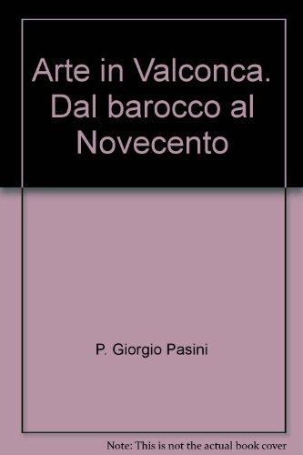 Arte in Valconca dal Barocco al Novecento.: Pasini,Piero G.