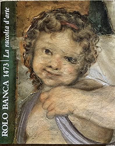 Rolo Banca 1473. La raccolta d'arte: Michela Scolaro