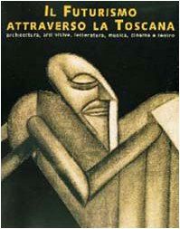 IL FUTURISMO ATTRAVERSO LA TOSCANA: ARCHITETTURA, ARTI: Enrico Crispolti et