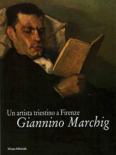 9788882152178: Giannino Marchig. Un artista triestino a Firenze. Catalogo della mostra (Trieste)
