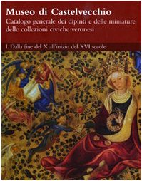 9788882154257: Museo di Castelvecchio. Catalogo generale dei dipinti e delle miniature delle collezioni civiche veronesi. Ediz. illustrata: 1