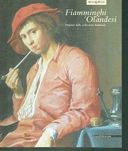 Fiamminghi E Olandesi: Dipinti Dalle Collezioni Lombarde