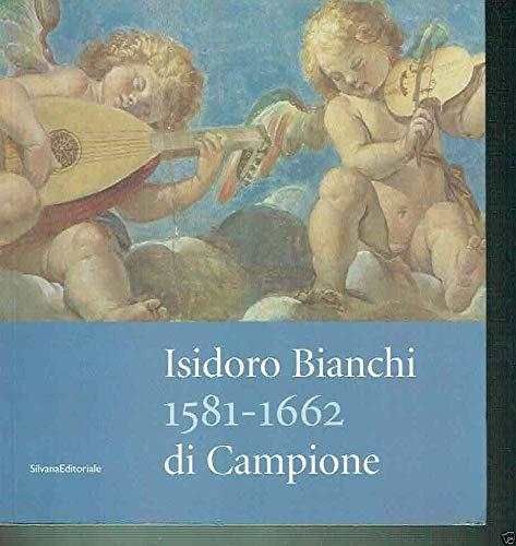Isidoro Bianchi 1581-1662 di Campione. Campione d'Italia,: Pescarmona Daniele
