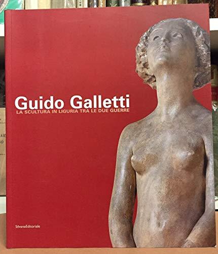 9788882157159: Guido Galletti. La scultura in Liguria tra le due guerre