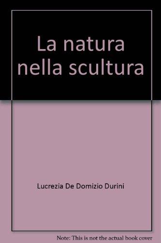 La Natura nella Scultura ,Renzo Tieri.: De Domizio Durini,Lucrezia e altri.