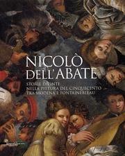 Nicolò dell'Abate : storie dipinte nella pittura del Cinquecento tra Modena e ...