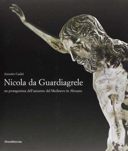 Nicola da Guardiagrele. Un protagonista dell'autunno del Medioevo in Abruzzo.: Cadei,Antonio.