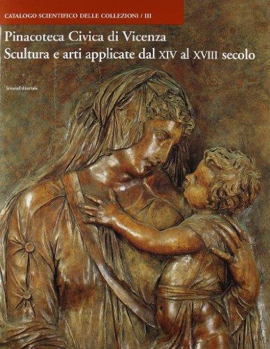 Pinacoteca Civica di Vicenza. Scultura e arti applicate dal XIV al XVIII secolo.: Catalogo della ...