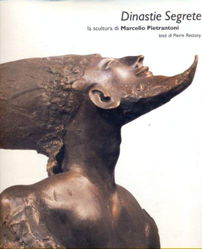 Dinastie Segrete La Scultura Di Marcello Pietrantoni: Pietrantoni, Marcello (artist); Restany, ...