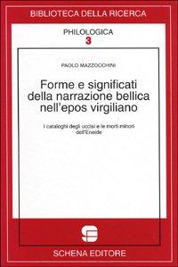 Forme e significati della narrazione bellica nell'epos virgiliano. I cataloghi degli uccisi e ...