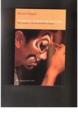 9788882313968: Avventure e sventure del narcisismo. Volti, maschere e specchi del dramma umano