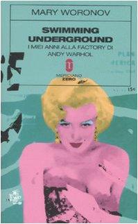 9788882371517: Swimming underground. I miei anni alla Factory di Andy Warhol