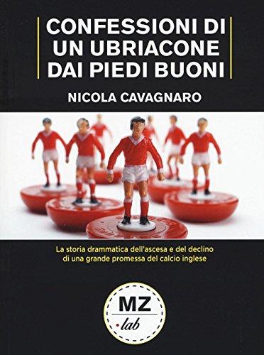 Confessioni di un ubriacone dai piedi buoni.: Nicola Cavagnaro