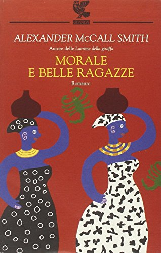 Morale e belle ragazze (9788882466039) by Alexander McCall Smith