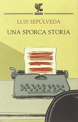 Una sporca storia (9788882467654) by Luis Sepulveda