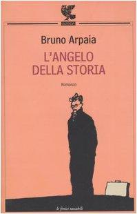 L'angelo della storia: Romanzo - Arpaia, Bruno