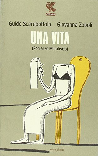 Una vita (Romanzo metafisico): Guido Scarabottolo, Giovanna Zoboli