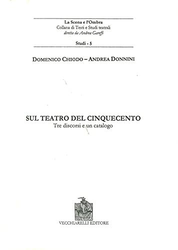 9788882472023: Sul teatro del Cinquecento. Tre discorsi e un catalogo