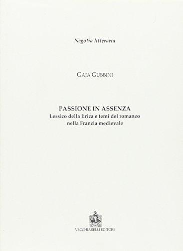 Passione in assenza. Lessico della lirica e temi del romanzo nella Francia medievale.: Gubbini, ...