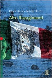 9788882482381: Altri risorgimenti. L'Italia che non fu (1841-1870)