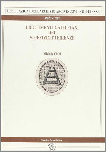 I Documenti Galileiani del S.Uffizio di Firenze.: Cioni,Michele.