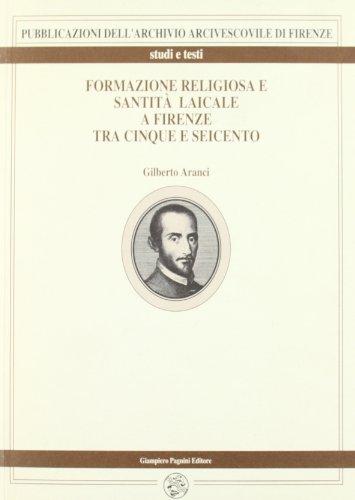 Formazione religiosa e santità laicale a Firenze tra Cinque e Seicento. Ippolito Galantini ...