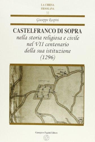 Castelfranco di Sopra nella storia religiosa e civile nel VII centenario della sua istituzione (...