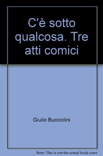 C'è sotto qualcosa.: Bucciolini,Giulio.