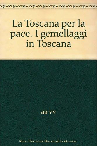 La Toscana per la pace. I gemellaggi in Toscana. I fatti di amicizia e solidarietà.: --