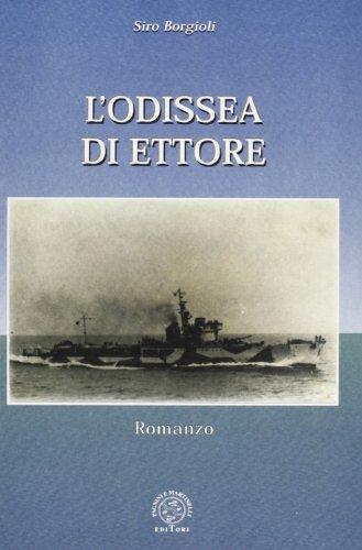 L'Odissea di Ettore. Ricordi di guerra sul mare.: Borgioli,Sirio.