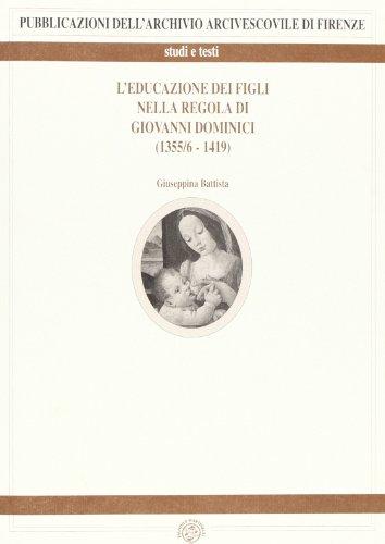 L'Educazione dei figli nella regola di Giovanni Dominici. 1355/6-1419.: Battista,...