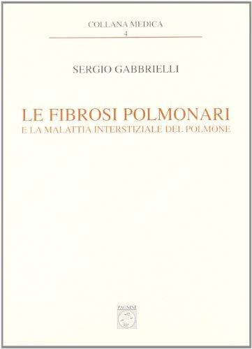Le fibrosi polmonari e la malattia interstiziale del polmone.: Gabbrielli,Sergio.