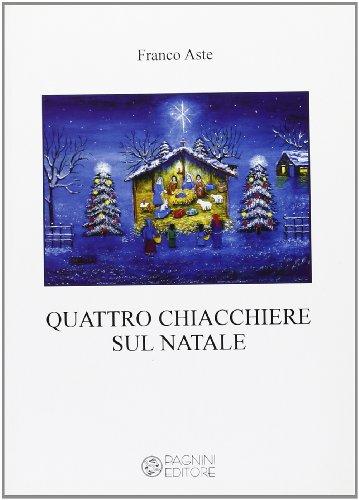 Quattro chiacchiere sul Natale.: Aste,Franco.