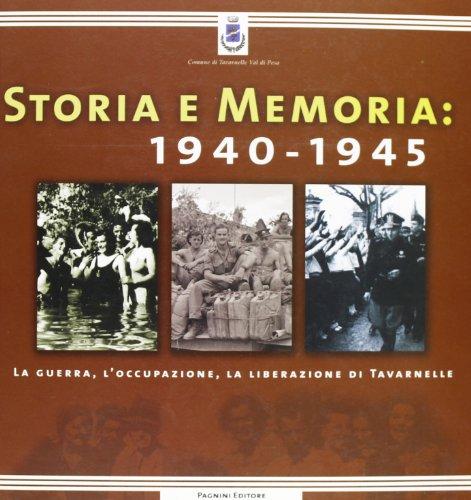 Storia e Memoria: 1940-1945. La guerra, l'occupazione, la liberazione di Tavarnelle.: --