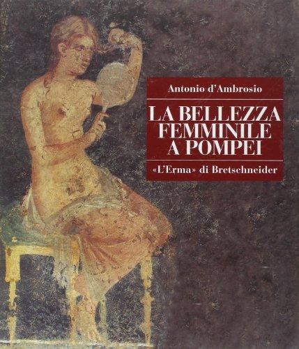 9788882650582: La bellezza femminile a Pompei. Cosmesi e ornamenti (Pompei. Guide tematiche)