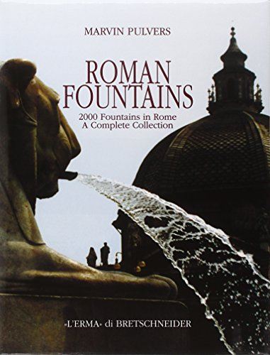 Roman Fountains: 2000 Fountains in Rome: a Complete Collection: Pulvers, Marvin