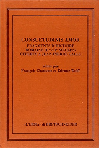 Consuetudinis Amor: Fragments d'histoire romaine (II-VI siècles): Callu, Jean Pierre