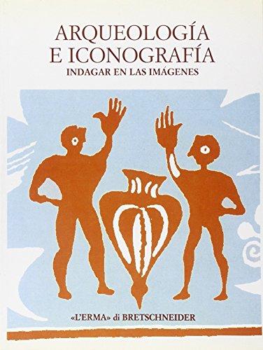 9788882652449: Arqueologia e Iconografia: Indagar en las imagenes. Atti del colloquio. Roma 2001. 16-18 novembre (Bibliotheca Italica) (Italian Edition)