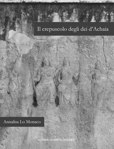 Il Crepuscolo degli dei d'Achaia: Religione e: Momaco, Annalisa Lo