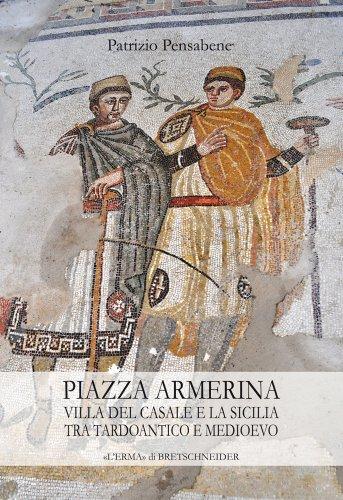 9788882655372: Piazza Armerina. Villa del Casale e la Sicilia tra tardoantico e medioevo
