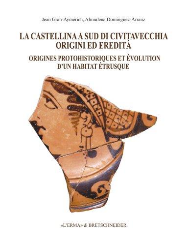 9788882656034: La Castellina a sud di Civitavecchia: origini ed eredità: Origines protohistoriques et évolution d'un habitat étrusque (Bibliotheca Archaeologica) (Italian Edition)