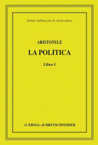 9788882656171: Aristotele, La politica, Libro I: Istituto italiano per la storia antica. Direzione di Lucio Bertelli e Mauro Moggi (Italian Edition)